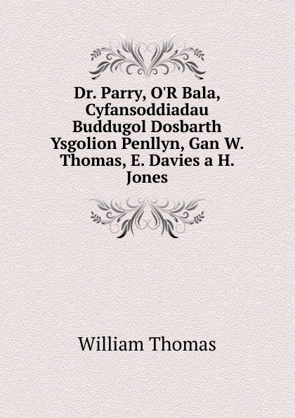 William Thomas Dr. Parry, O.R Bala, Cyfansoddiadau Buddugol Dosbarth Ysgolion Penllyn, Gan W. Thomas, E. Davies a H. Jones
