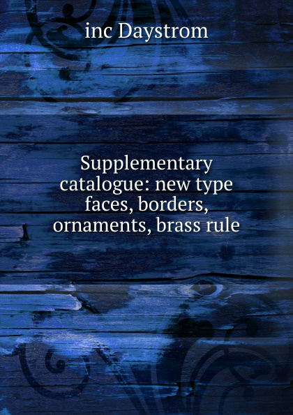 Supplementary catalogue: new type faces, borders, ornaments, brass rule