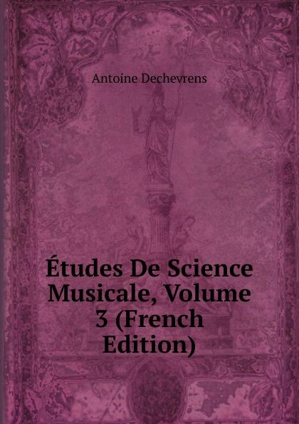 Etudes De Science Musicale, Volume 3 (French Edition)