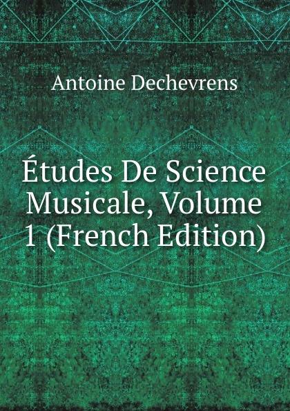 Etudes De Science Musicale, Volume 1 (French Edition)