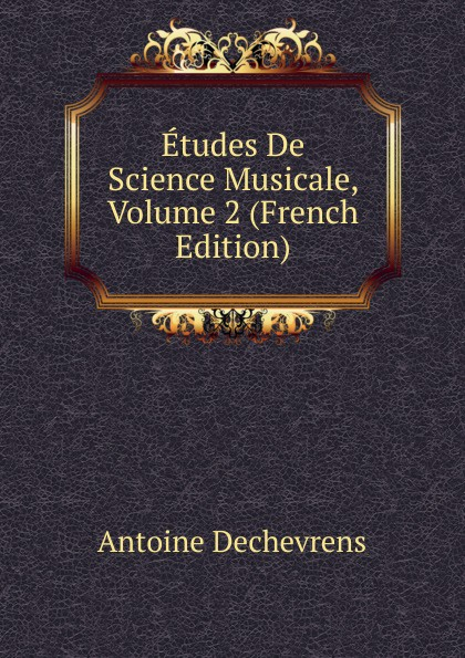 Etudes De Science Musicale, Volume 2 (French Edition)