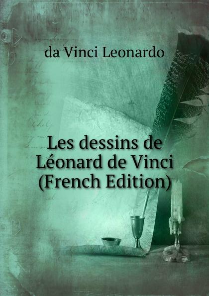 da Vinci Leonardo Les dessins de Leonard de Vinci (French Edition)