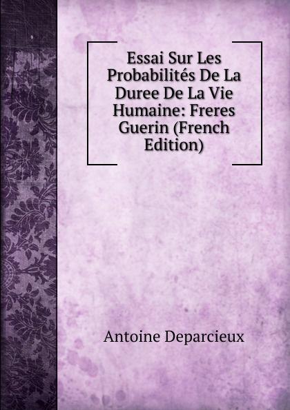 Essai Sur Les Probabilites De La Duree De La Vie Humaine: Freres Guerin (French Edition)