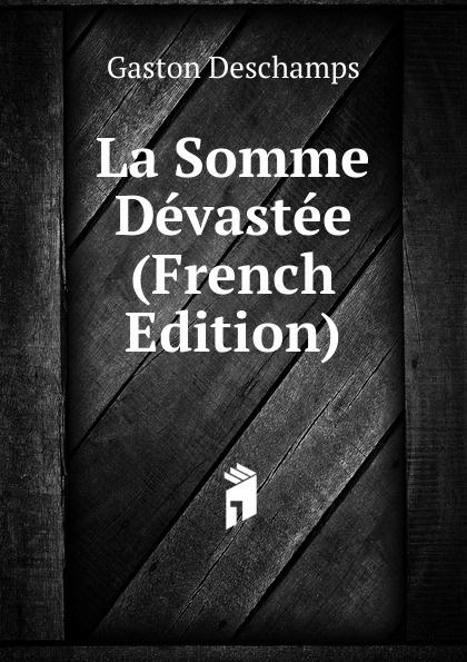 Gaston Deschamps La Somme Devastee (French Edition) deschamps gaston le malaise de la democratie french edition