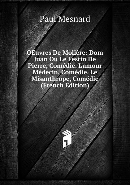 Paul Mesnard OEuvres De Moliere: Dom Juan Ou Le Festin Pierre, Comedie. L.amour Medecin, Misanthrope, Comedie (French Edition)