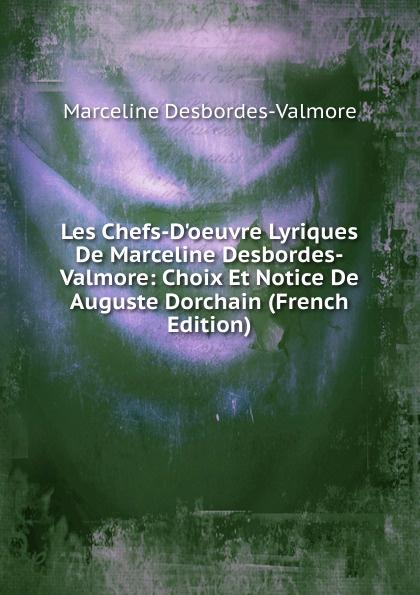 цена Marceline Desbordes-Valmore Les Chefs-D.oeuvre Lyriques De Marceline Desbordes-Valmore: Choix Et Notice De Auguste Dorchain (French Edition) онлайн в 2017 году