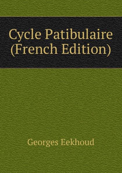 Georges Eekhoud Cycle Patibulaire (French Edition) georges eekhoud escal vigor