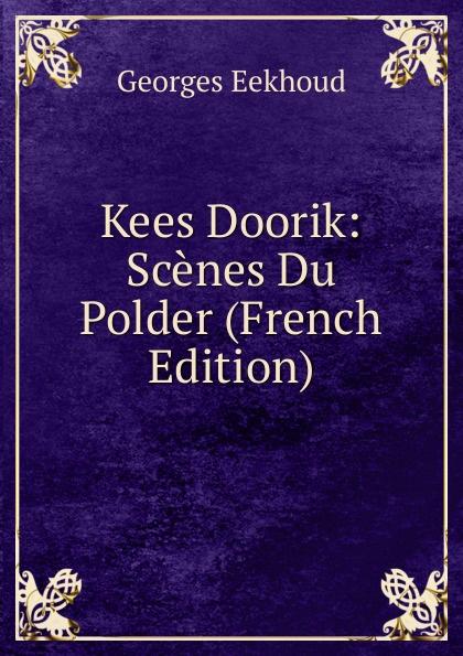Georges Eekhoud Kees Doorik: Scenes Du Polder (French Edition) georges eekhoud kees doorik scenes du polder french edition