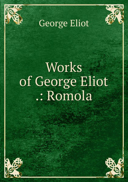 George Eliot's Works of George Eliot .: Romola все цены