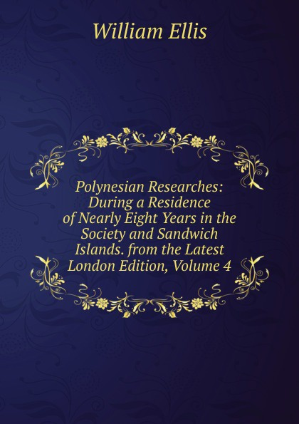 Polynesian Researches: During a Residence of Nearly Eight Years in the Society and Sandwich Islands. from the Latest London Edition, Volume 4