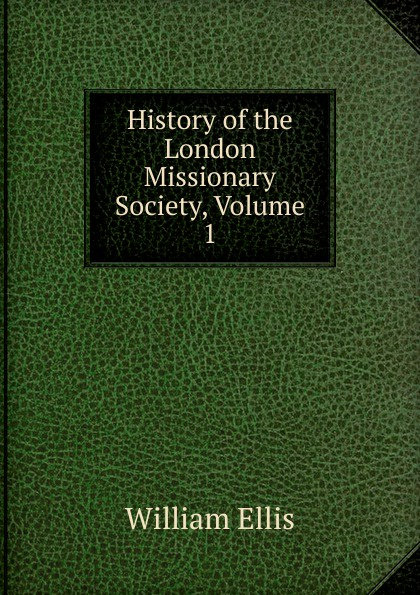 History of the London Missionary Society, Volume 1