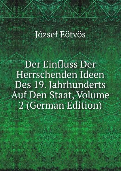 Eötvös József Der Einfluss Der Herrschenden Ideen Des 19. Jahrhunderts Auf Den Staat, Volume 2 (German Edition) józsef budenz ugrische sprachstudien 2 lief german edition