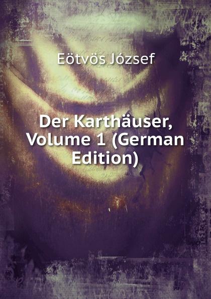Eötvös József Der Karthauser, Volume 1 (German Edition) józsef budenz ugrische sprachstudien 2 lief german edition