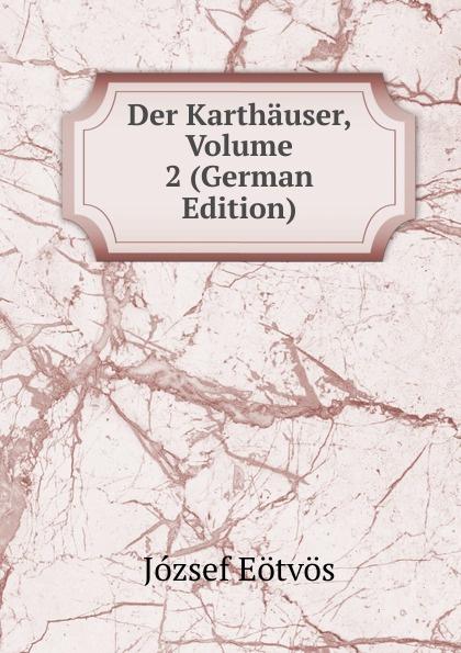 Eötvös József Der Karthauser, Volume 2 (German Edition) józsef budenz ugrische sprachstudien 2 lief german edition