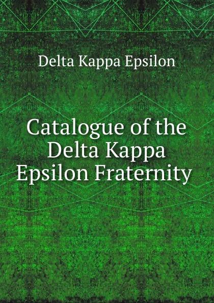 Delta Kappa Epsilon Catalogue of the Delta Kappa Epsilon Fraternity . order kappa alpha history and catalogue of the kappa alpha fraternity