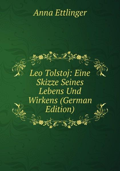 Anna Ettlinger Leo Tolstoj: Eine Skizze Seines Lebens Und Wirkens (German Edition) o preusse sperber peru eine skizze seines wirtschaftlichen und staatlichen lebens
