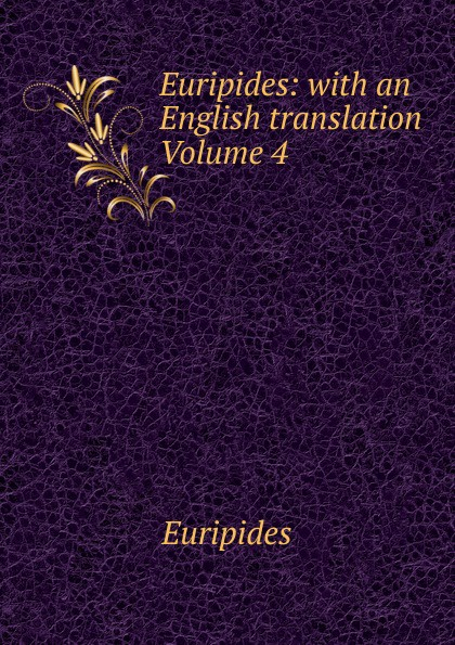 Euripides Euripides: with an English translation Volume 4 euripides euripides volume 2