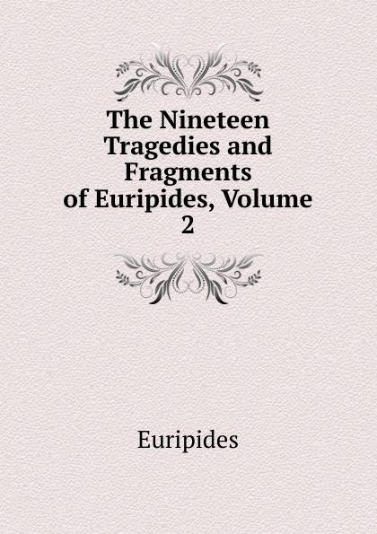 Euripides The Nineteen Tragedies and Fragments of Euripides, Volume 2 недорого