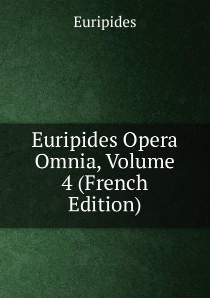 Euripides Euripides Opera Omnia, Volume 4 (French Edition) euripides euripides volume 2
