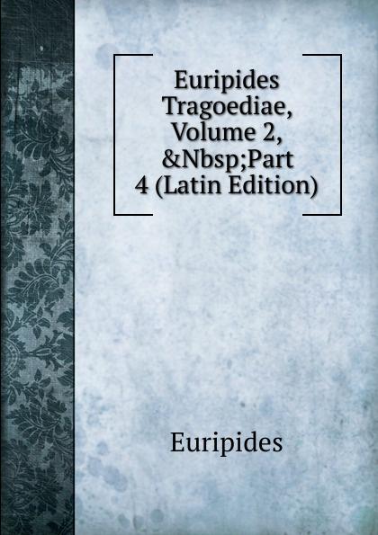 Euripides Euripides Tragoediae, Volume 2,.Nbsp;Part 4 (Latin Edition) euripides euripides volume 2