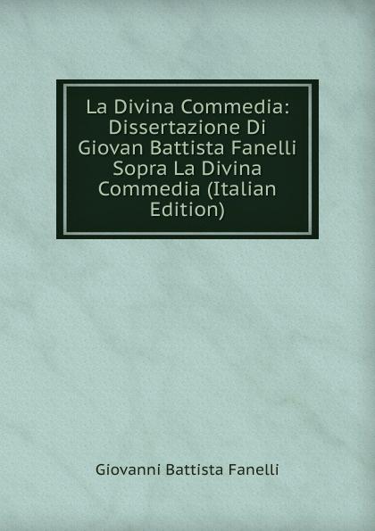 Giovanni Battista Fanelli La Divina Commedia: Dissertazione Di Giovan Battista Fanelli Sopra La Divina Commedia (Italian Edition) la divina commedia purgatorio