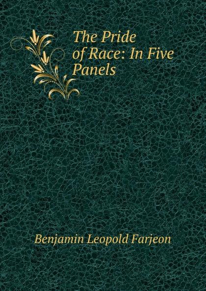 Benjamin Leopold Farjeon The Pride of Race: In Five Panels race pride