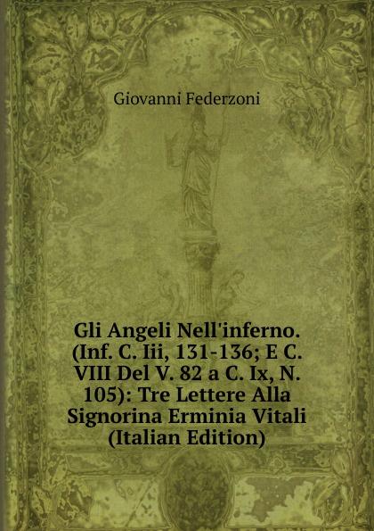 Giovanni Federzoni Gli Angeli Nell.inferno. (Inf. C. Iii, 131-136; E C. VIII Del V. 82 a C. Ix, N. 105): Tre Lettere Alla Signorina Erminia Vitali (Italian Edition) fuà fusinato erminia versi italian edition