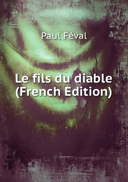 Фото - Féval Paul Le fils du diable (French Edition) jean paul gaultier le male