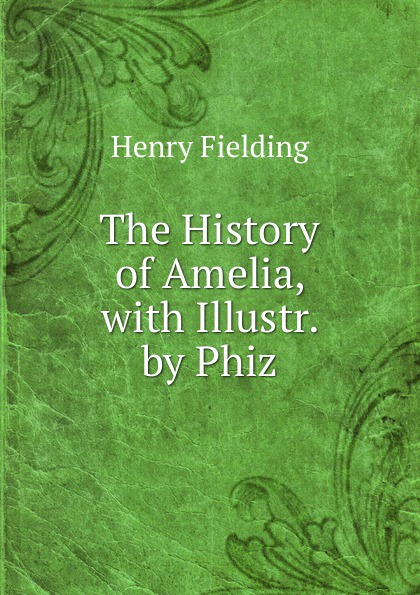 Fielding Henry The History of Amelia, with Illustr. by Phiz fielding henry amelia 1