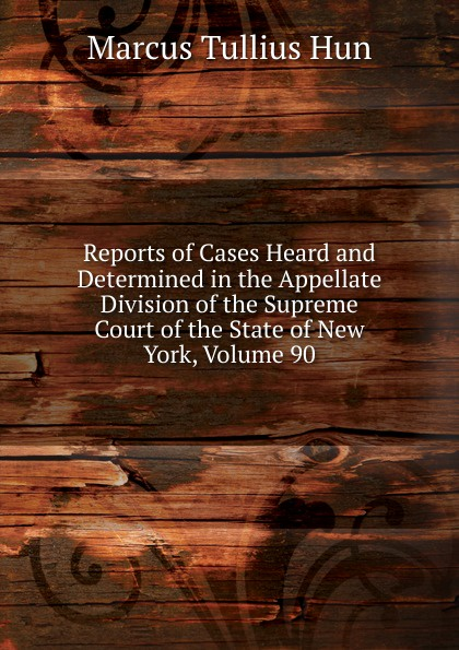 Reports of Cases Heard and Determined in the Appellate Division of the Supreme Court of the State of New York, Volume 90