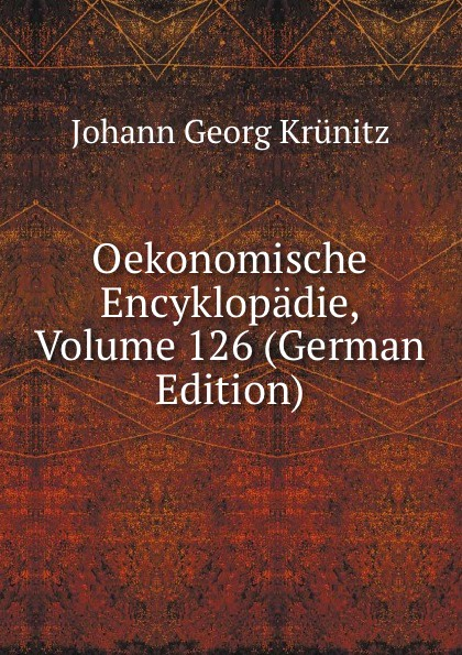 Oekonomische Encyklopadie, Volume 126 (German Edition)