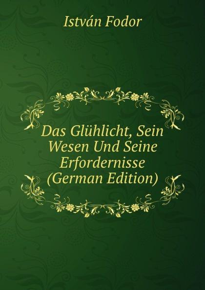 István Fodor Das Gluhlicht, Sein Wesen Und Seine Erfordernisse (German Edition)