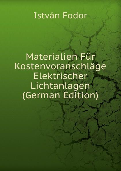 István Fodor Materialien Fur Kostenvoranschlage Elektrischer Lichtanlagen (German Edition)