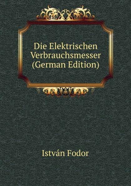 István Fodor Die Elektrischen Verbrauchsmesser (German Edition)