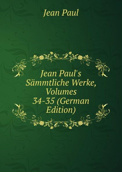 J. Paul Jean Paul.s Sammtliche Werke, Volumes 34-35 (German Edition)