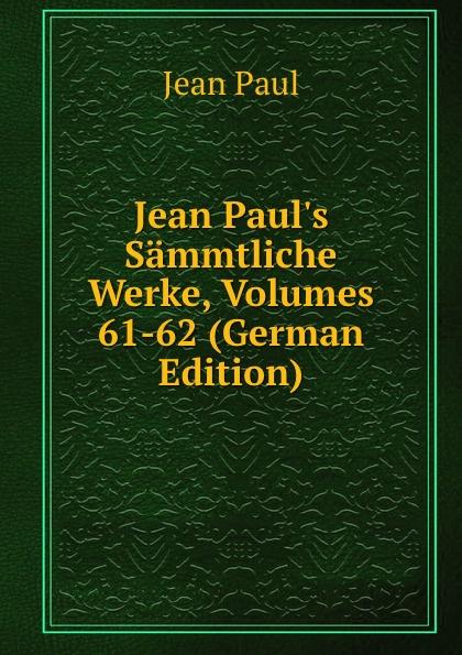 Фото - J. Paul Jean Paul.s Sammtliche Werke, Volumes 61-62 (German Edition) jean paul gaultier le male