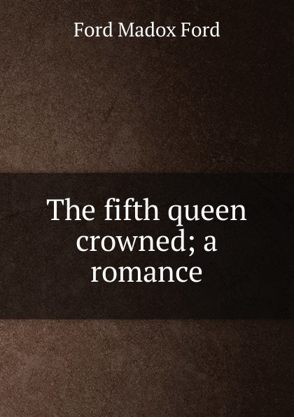 лучшая цена Ford Madox Ford The fifth queen crowned; a romance