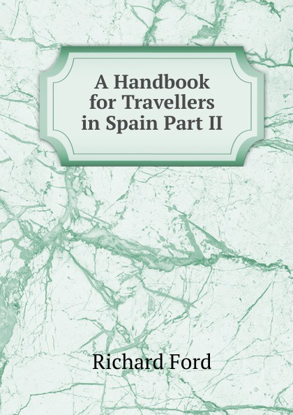 Фото - Richard Ford A Handbook for Travellers in Spain Part II richard ford a handbook for travellers in spain