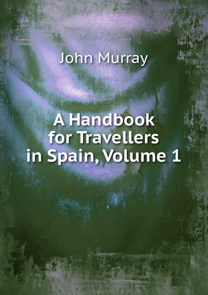 Фото - John Murray A Handbook for Travellers in Spain, Volume 1 richard ford a handbook for travellers in spain