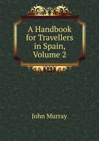 Фото - John Murray A Handbook for Travellers in Spain, Volume 2 richard ford a handbook for travellers in spain