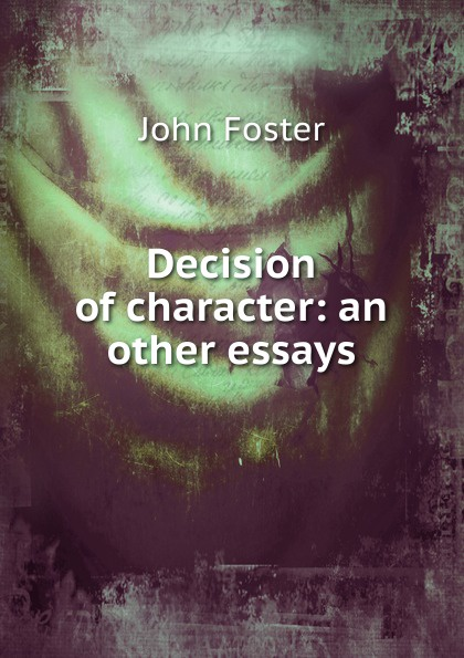 Decision of character: an other essays