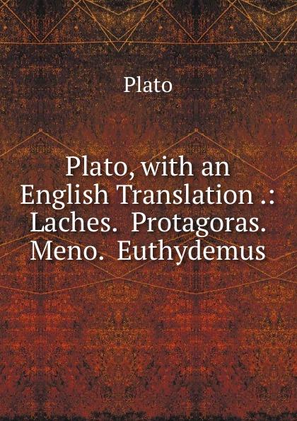 Plato Plato, with an English Translation .: Laches. Protagoras. Meno. Euthydemus plato meno