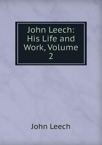 John Leech John Leech: His Life and Work, Volume 2 frith william powell john leech his life and work vol 1 [of 2]