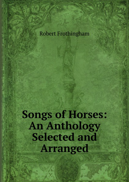 Songs of Horses: An Anthology Selected and Arranged