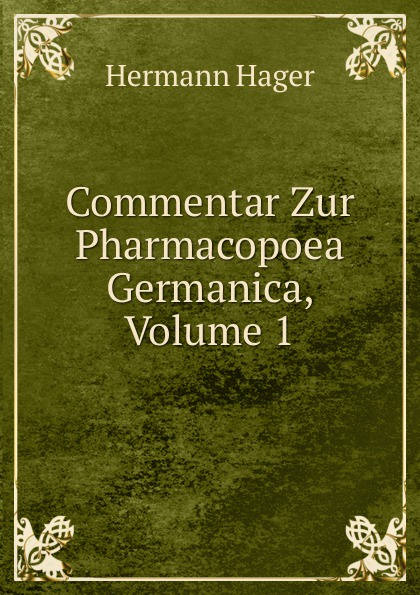 Hermann Hager Commentar Zur Pharmacopoea Germanica, Volume 1 hermann paul analecta germanica classic reprint