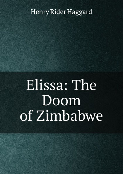 Haggard H. Rider Elissa: The Doom of Zimbabwe haggard henry rider elissa or the doom of zimbabwe