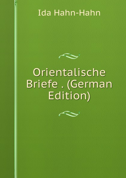 Ida Hahn-Hahn Orientalische Briefe . (German Edition)