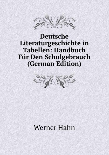 Werner Hahn Deutsche Literaturgeschichte in Tabellen: Handbuch Fur Den Schulgebrauch (German Edition) werner hahn deutsche literaturgeschichte in tabellen handbuch fur den schulgebrauch