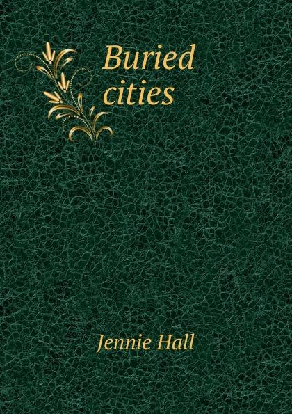 Jennie Hall Buried cities цена и фото