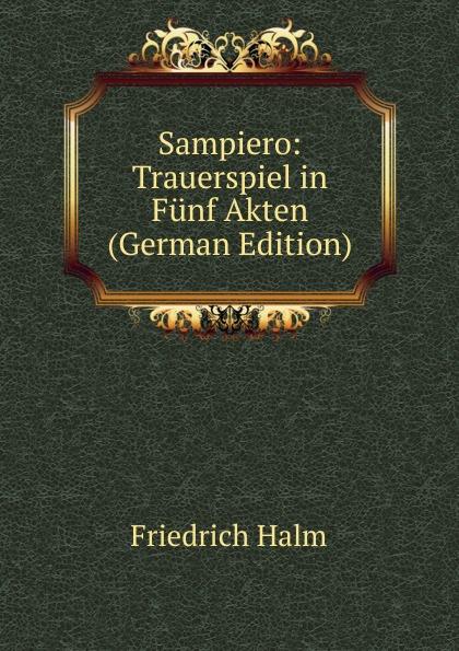 F. Halm Sampiero: Trauerspiel in Funf Akten (German Edition) f halm der adept trauerspiel in funf aufzugen german edition